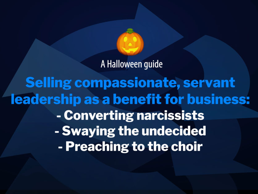 A Halloween guide to selling compassionate leadership as a business benefit